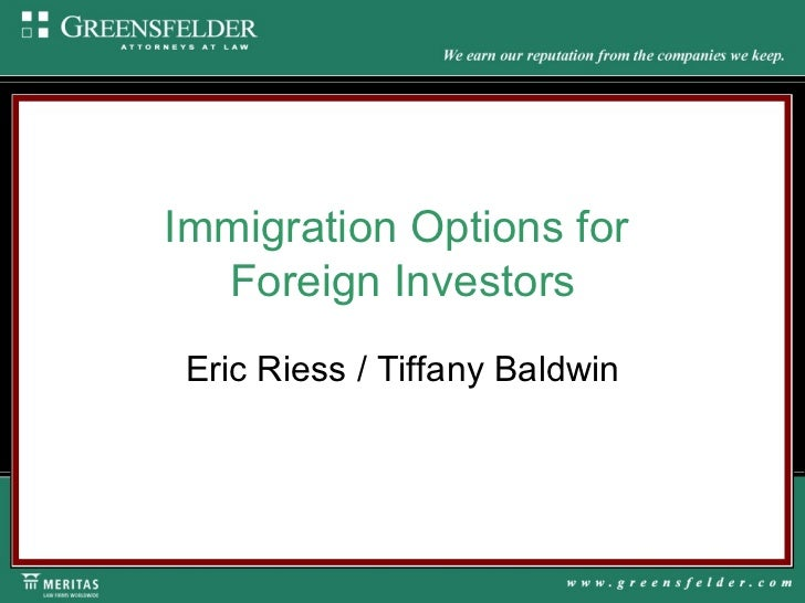 Immigration Options for  Foreign Investors Eric Riess / Tiffany Baldwin