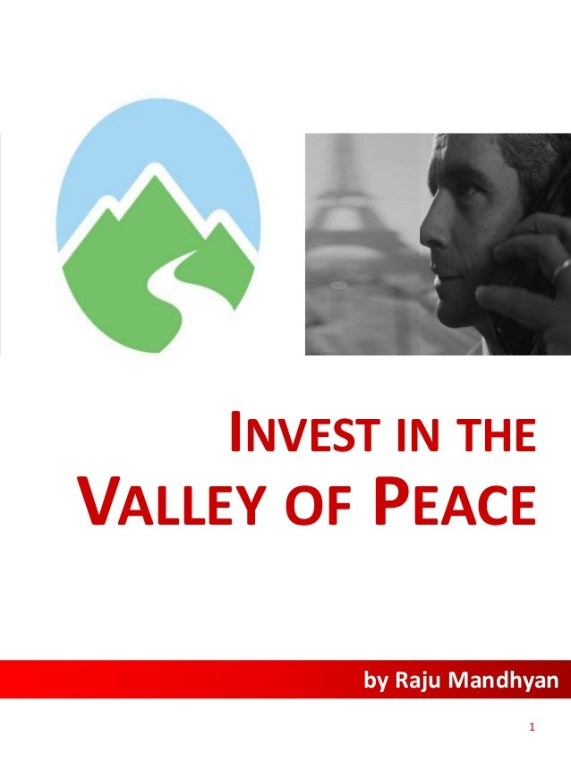 INVEST IN THE VALLEY OF PEACE by Raju Mandhyan  by Raju Mandhyan 1