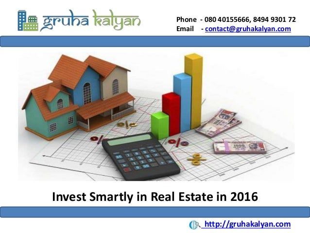 Phone - 080 40155666, 8494 9301 72 Email - contact@gruhakalyan.com Invest Smartly in Real Estate in 2016 http://gruhakalya...