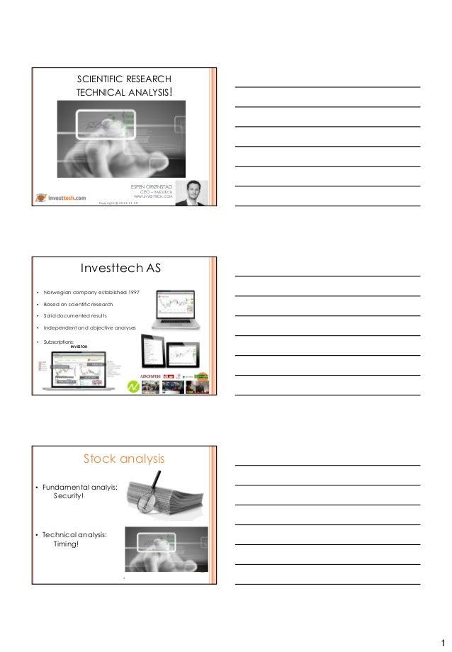 1 SCIENTIFIC RESEARCH TECHNICAL ANALYSIS! ESPEN GRØNSTAD CEO – INVESTTECH WWW.INVESTTECH.COM Copyright © 2013-11-20 • Norw...