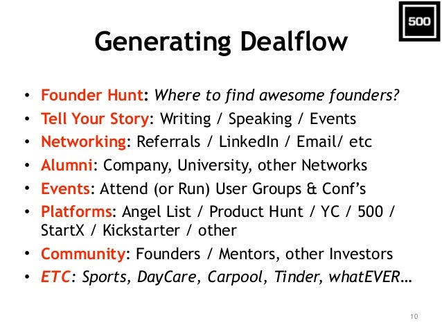 Generating Dealflow • Founder Hunt: Where to find awesome founders? • Tell Your Story: Writing / Speaking / Events • Netwo...