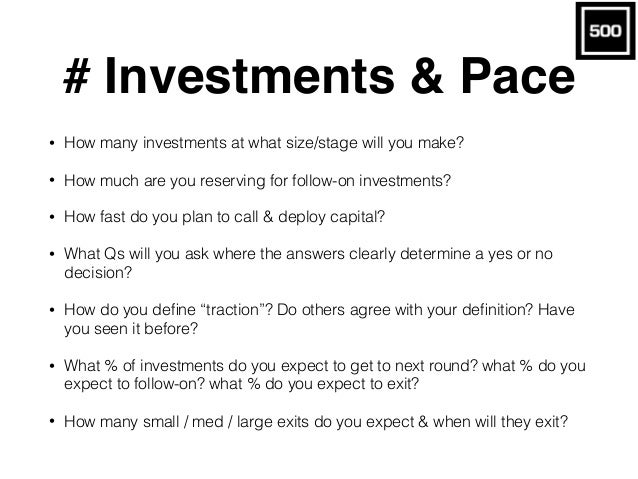 # Investments & Pace • How many investments at what size/stage will you make? • How much are you reserving for follow-on i...