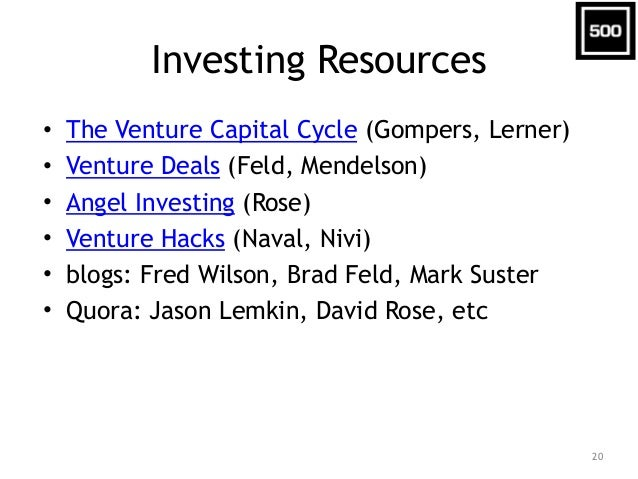 Investing Resources • The Venture Capital Cycle (Gompers, Lerner) • Venture Deals (Feld, Mendelson) • Angel Investing (Ros...