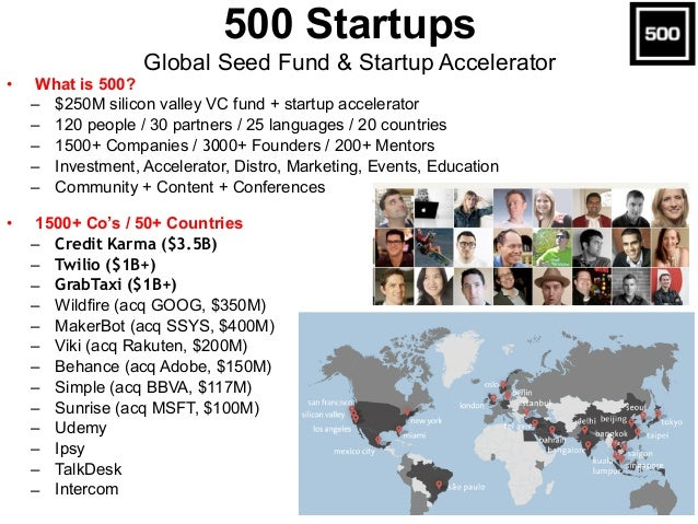• What is 500? – $250M silicon valley VC fund + startup accelerator – 120 people / 30 partners / 25 languages / 20 countri...