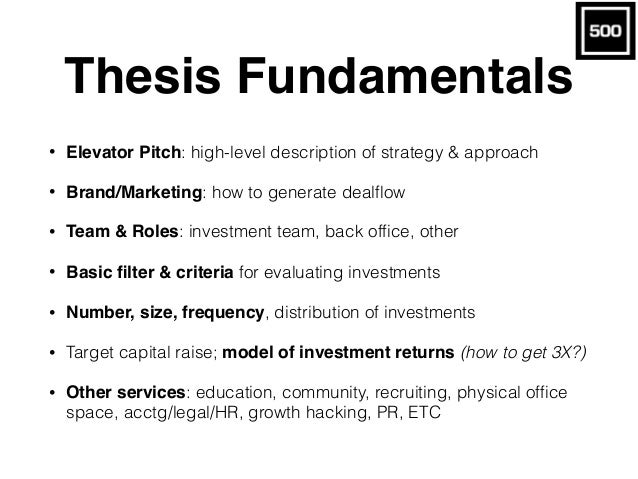 Thesis Fundamentals • Elevator Pitch: high-level description of strategy & approach • Brand/Marketing: how to generate dea...