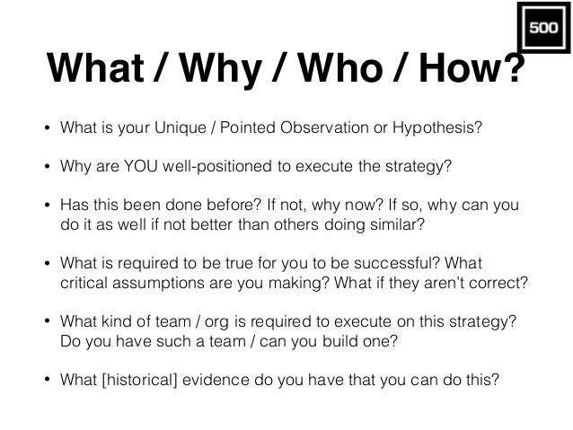 What / Why / Who / How? • What is your Unique / Pointed Observation or Hypothesis? • Why are YOU well-positioned to execut...