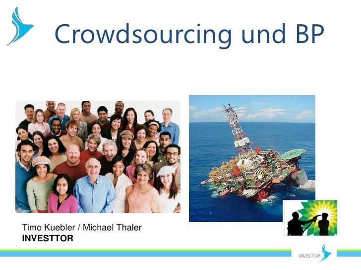 Crowdsourcing und BP<br />Timo Kuebler / Michael Thaler<br />INVESTTOR<br />