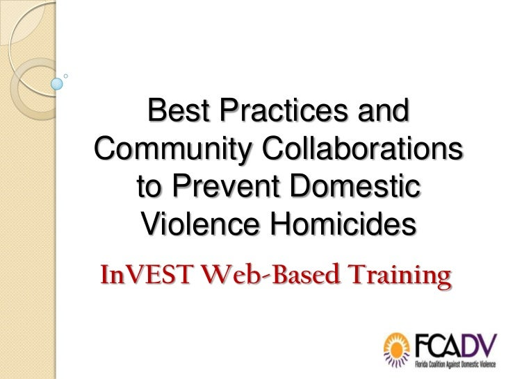 Best Practices andCommunity Collaborations  to Prevent Domestic  Violence HomicidesInVEST Web-Based Training