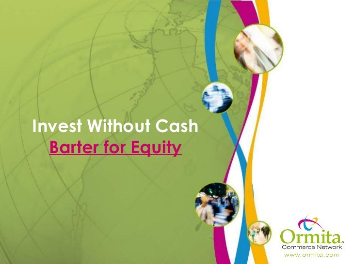 Invest Without Cash Barter for Equity