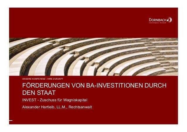 FÖRDERUNGEN VON BA-INVESTITIONEN DURCH DEN STAAT INVEST - Zuschuss für Wagniskapital Alexander Hartleib, LL.M., Rechtsanwa...