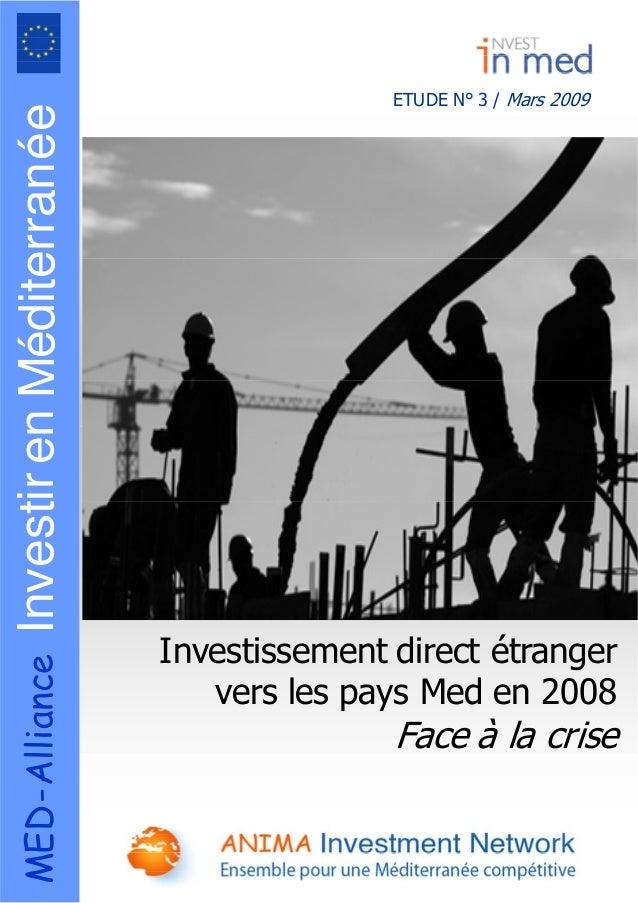 ETUDE N° 3 / Mars 2009 MEDAllianceInvestirenditerraneMé-é Investissement direct étranger vers les pays Med en 2008 Face à ...