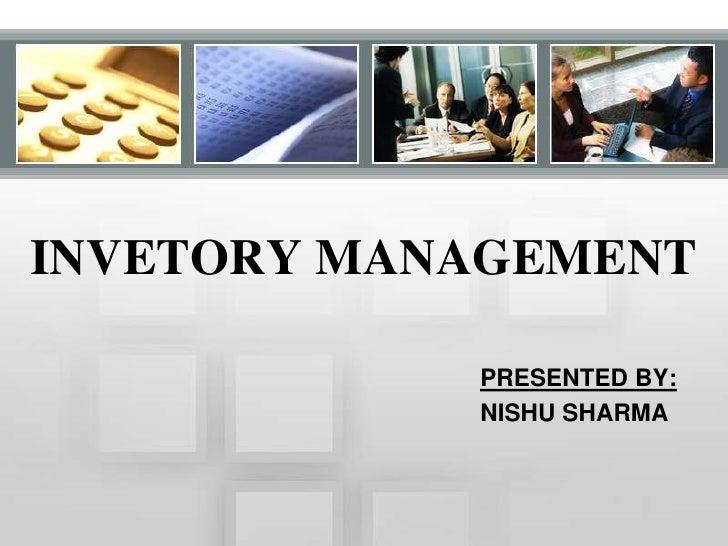 INVETORY MANAGEMENT<br />PRESENTED BY:<br />NISHU SHARMA<br />