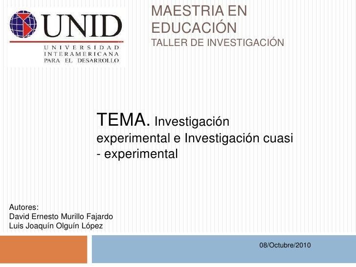 MAESTRIA EN EDUCACIÓNTALLER DE INVESTIGACIÓN  <br />TEMA. Investigación experimental e Investigación cuasi - experimental<...