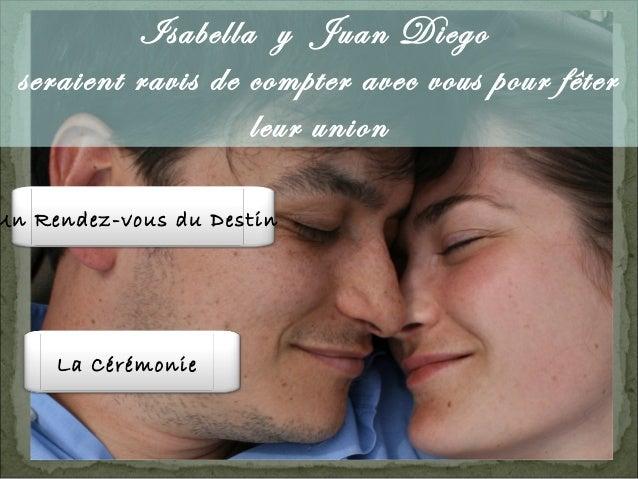 Isabella y Juan Diego seraient ravis de compter avec vous pour fêter leur union Un Rendez-vous du Destin La Cérémonie