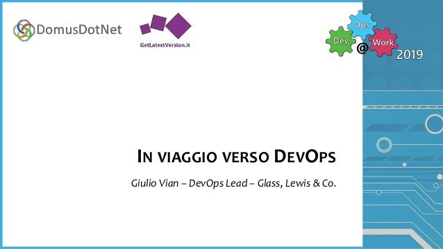 IN VIAGGIO VERSO DEVOPS Giulio Vian – DevOps Lead – Glass, Lewis & Co.