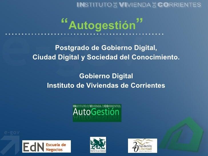 "<ul><li>"" Autogestión "" </li></ul><ul><li>Postgrado de Gobierno Digital, </li></ul><ul><li>Ciudad Digital y Sociedad del C..."