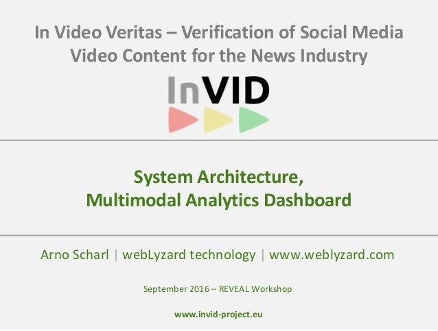 www.invid-project.eu In Video Veritas – Verification of Social Media Video Content for the News Industry Arno Scharl | web...