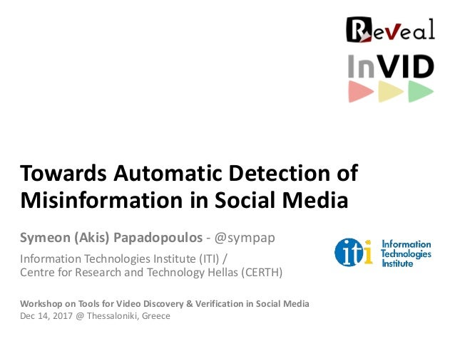 Towards Automatic Detection of Misinformation in Social Media Symeon (Akis) Papadopoulos - @sympap Information Technologie...