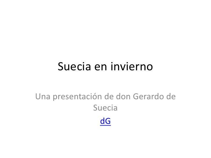 Suecia en invierno<br />Una presentación de don Gerardo de Suecia<br />dG<br />