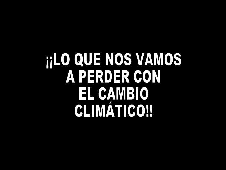¡¡LO QUE NOS VAMOS A PERDER CON EL CAMBIO CLIMÁTICO!!