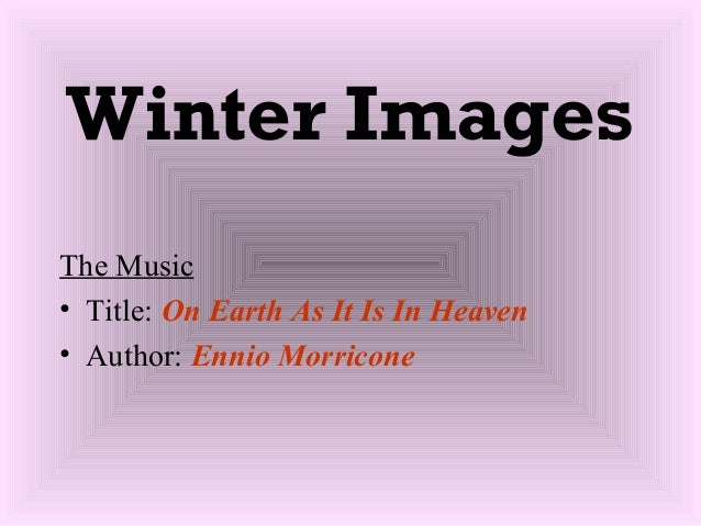 Winter Images The Music • Title: On Earth As It Is In Heaven • Author: Ennio Morricone