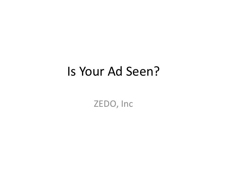 Is Your Ad Seen?    ZEDO, Inc