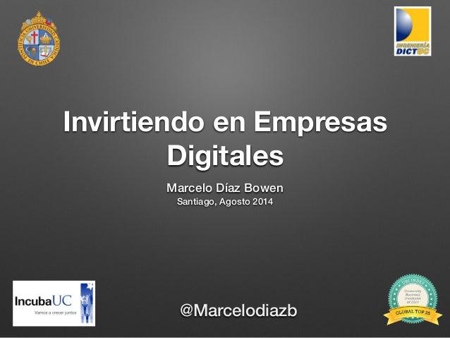Invirtiendo en Empresas Digitales Marcelo Díaz Bowen Santiago, Agosto 2014 @Marcelodiazb
