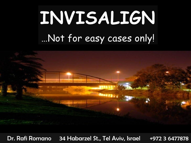 12057046 Dr. Rafi Romano  34 Habarzel St., Tel Aviv, Israel  +972 3 6477878  rafi@drromano.com  www.drromano.com  INVISALI...