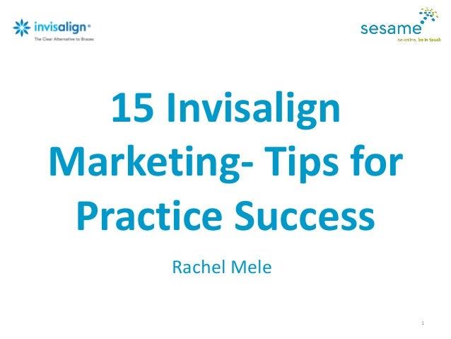 15 Invisalign Marketing- Tips for Practice Success Rachel Mele 1