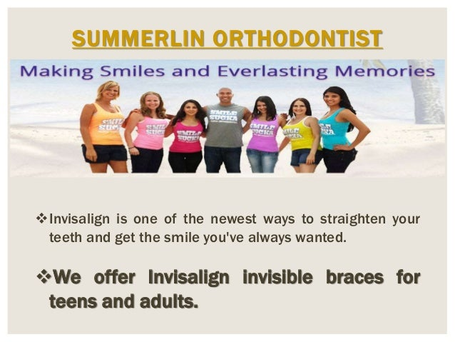 SUMMERLIN ORTHODONTIST Invisalign is one of the newest ways to straighten your teeth and get the smile you've always want...