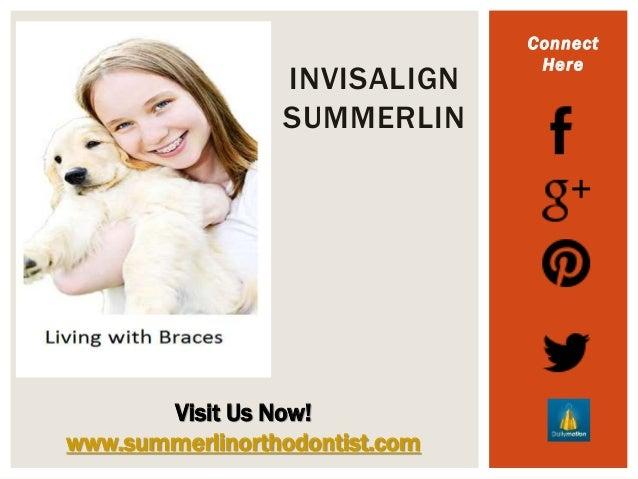 Connect Here INVISALIGN SUMMERLIN Visit Us Now! www.summerlinorthodontist.com