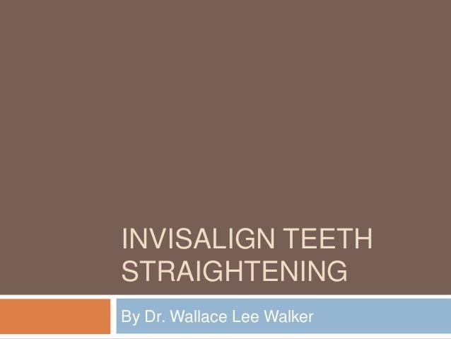 INVISALIGN TEETHSTRAIGHTENINGBy Dr. Wallace Lee Walker
