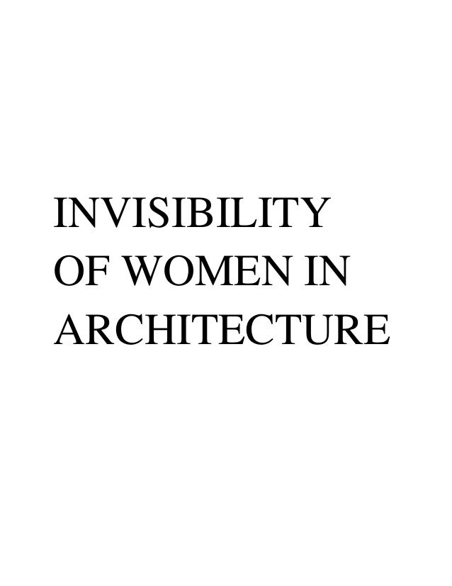 INVISIBILITY OF WOMEN IN ARCHITECTURE