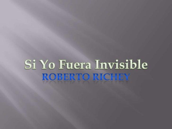 Si YoFuera Invisible<br />ROBERTO RICHEY<br />