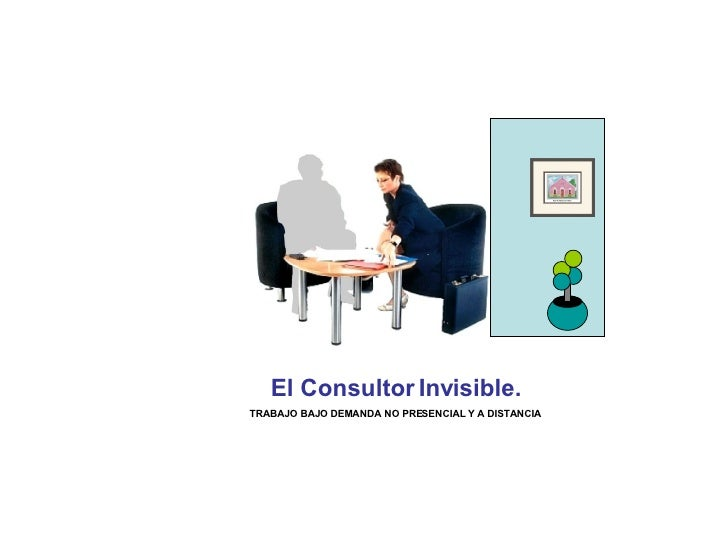 El Consultor Invisible. TRABAJO BAJO DEMANDA NO PRESENCIAL Y A DISTANCIA