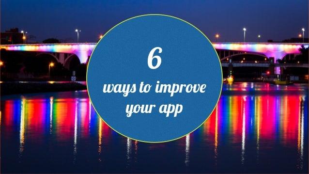@Braintree_Dev / @SeraAndroid 6 ways to improve your app