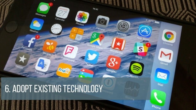 6. Adopt existing Technology