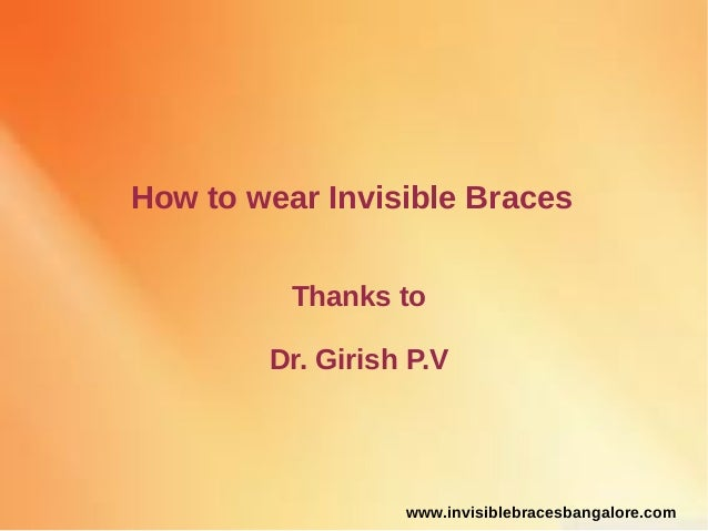 How to wear Invisible Braces Thanks to Dr. Girish P.V www.invisiblebracesbangalore.com