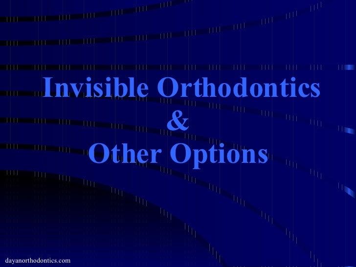 dayanorthodontics.com Invisible Orthodontics & Other Options
