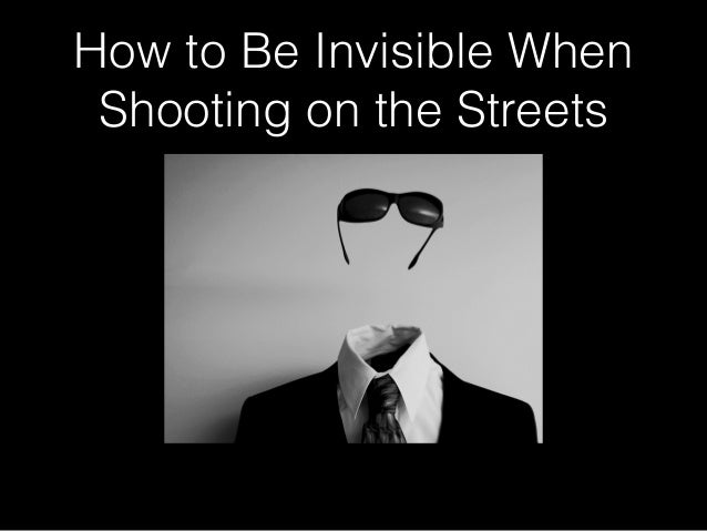 How to Be Invisible When Shooting on the Streets