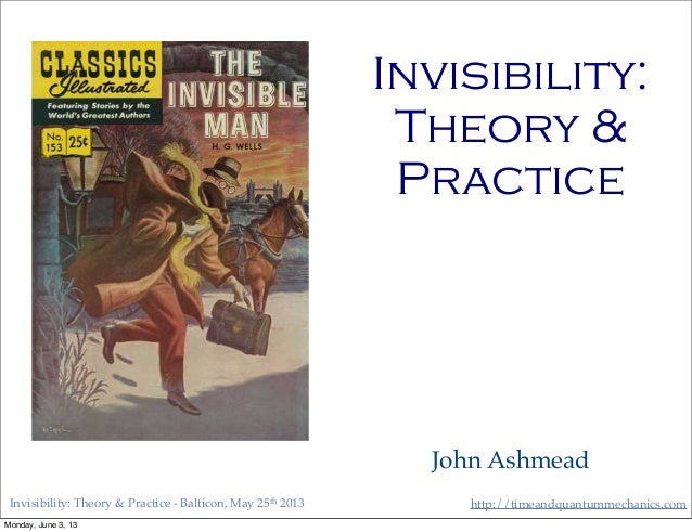 http://timeandquantummechanics.comInvisibility: Theory & Practice - Balticon, May 25th 2013Invisibility:Theory &PracticeJo...