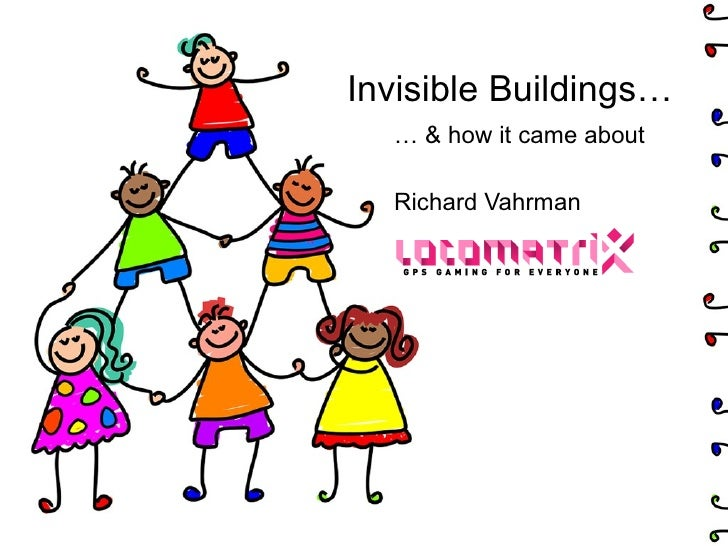 Invisible Buildings… …  & how it came about Richard Vahrman
