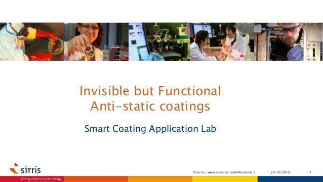 Invisible but Functional Anti-static coatings Smart Coating Application Lab 27/10/2016 1© sirris | www.sirris.be | info@si...