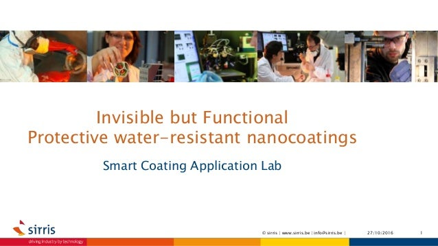 Invisible but Functional Protective water-resistant nanocoatings Smart Coating Application Lab 27/10/2016 1© sirris | www....
