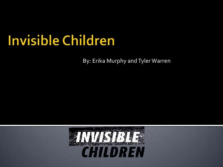 By: Erika Murphy and Tyler Warren <br />Invisible Children <br />