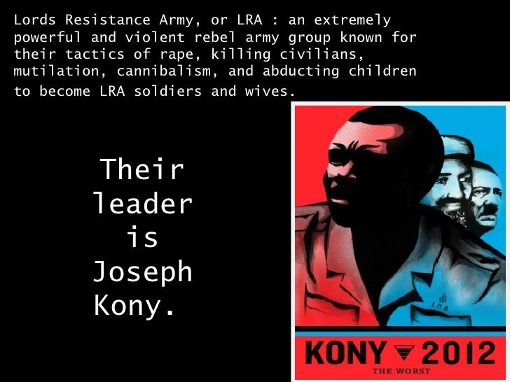 the stoppage of joseph kony invisible children essay Passersby walk under a projection by the non-profit organization invisible children's kony 2012 viral video campaign in new york, april 20, 2012 joseph kony, the leader of the lord's resistance .