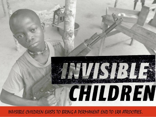 INVISIBLE CHILDREN EXISTS TO BRING A PERMANENT END TO LRA ATROCITIES.