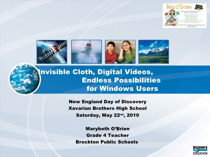 Invisible Cloth, Digital Videos,  Endless Possibilities  for Windows Users New England Day of Discovery Xavarian Brothers ...