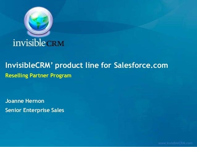 InvisibleCRM' product line for Salesforce.comReselling Partner ProgramJoanne HernonSenior Enterprise Sales                ...