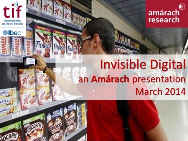 Invisible Digital © Amárach Research 2014 Invisible Digital an Amárach presentation March 2014